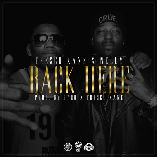 """Fresco Kane """"BACK HERE"""" Ft Nelly"""