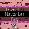(Preview) Eddie Thoneick ft Jacob Plant - Love Will Never Let Fire (Imagination Live Mashup Edit