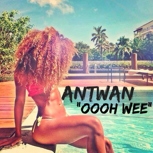 """Antwan - """"Oooh Wee"""""""