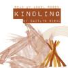 Kindling by Caitlyn Siehl