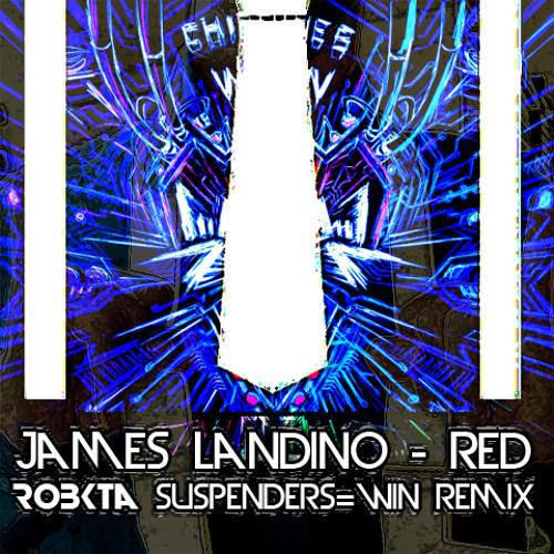 James Landino - Red (RoBKTA Suspenders=WIN Remix)