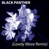 Black Panther (Lovely Wave Remix)