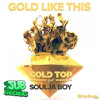 Gold Top ft. Soulja Boy - Gold Like This (SUBshockers Remix)//FREE DOWNLOAD