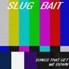 Slug Bait - The Shed