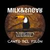 Milk & Sugar- Canto Del Pilón (TEEMID Bootleg)