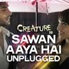 Sawan Aaya Hai (Unplugged)-Creature 3D- Tony Kakkar (with lyrics)
