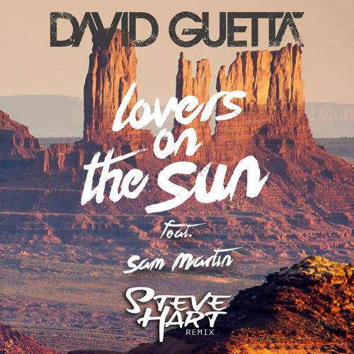David Guetta feat. Sam Martin - Lovers On The Sun (Steve Hart Remix)