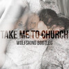 Hozier - Take Me To Church (wolfskind Bootleg)
