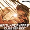 Aaj Phir Tumpe (Dubstep Mix)