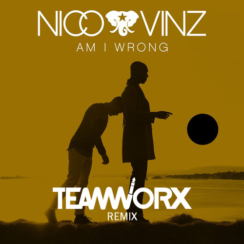 Nico & Vinz - Am I Wrong (Teamworx Remix)
