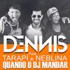 Mc Tarapi e Neblina - Quando o Dj Mandar - Lançamento 2014
