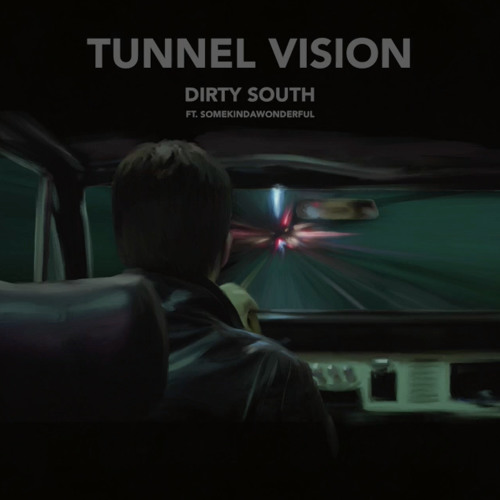 Dirty South- Tunnel Vision Ft. SomeKindaWonderful