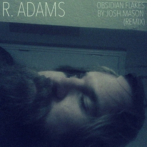 Josh Mason- Obsidian Flakes (Remix)