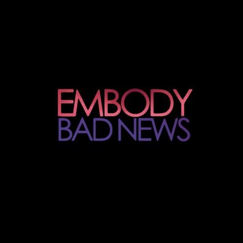 Embody - Bad News