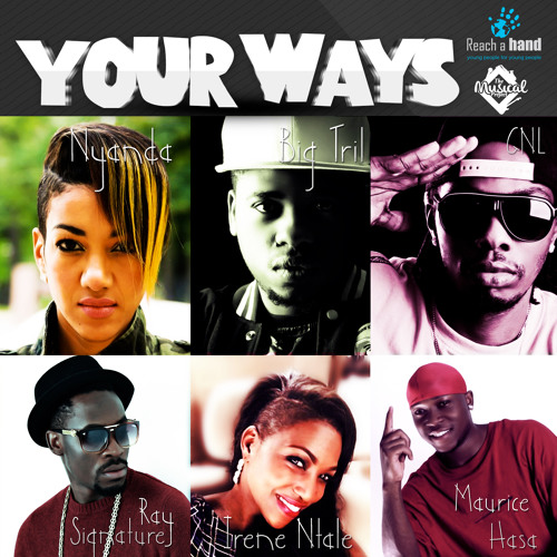YOUR WAYS (Uganda Reach A Handa Campaign) - Nyanda, GNL, Ray, Irene Ntale, Big Tril and Maurice Hasa