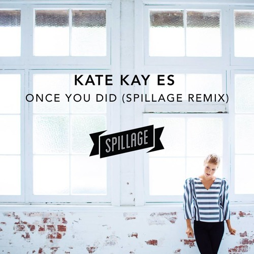 Kate Kay Es - Once You Did (Spillage Remix)