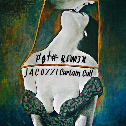 JACUZZI - CURTAIN CALL (P A T H REMIX)