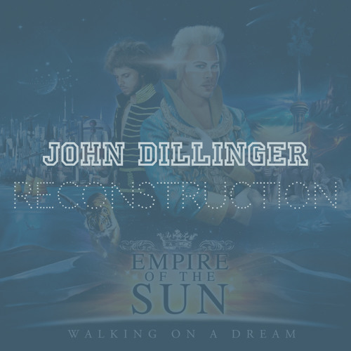 Empire Of The Sun - Walking On A Dream (John Dillinger Reconstruction)