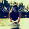 Catch The World (ft. Kelly Clarkson, Audien, Mike Taylor)