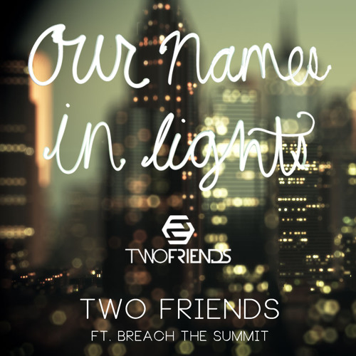 Two Friends ft. Breach The Summit - Our Names In Lights (Original Mix)