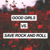 Good Girls vs. Save Rock And Roll