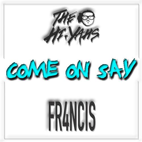 Thumbnail The Hi Yahs X Fr4ncis Come On Say