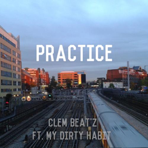 """Practice"" By Clem Beat'z Ft. My Dirty Habit"