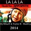 Naughty Boy & Tyron Hapi  Ft. Sam Smith - La La La (Dj MilaaN & Taylor B.  MashUp)