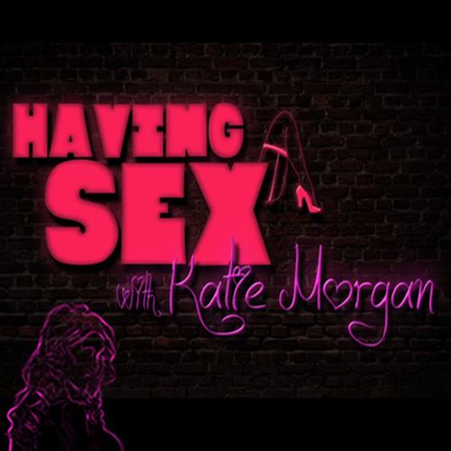 #134: 134 - Having Sex, with Katie Morgan