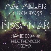 Mac Miller ft. Rick Ross - Insomniak (Jayceeoh & HIDEthenSEEK Remix)
