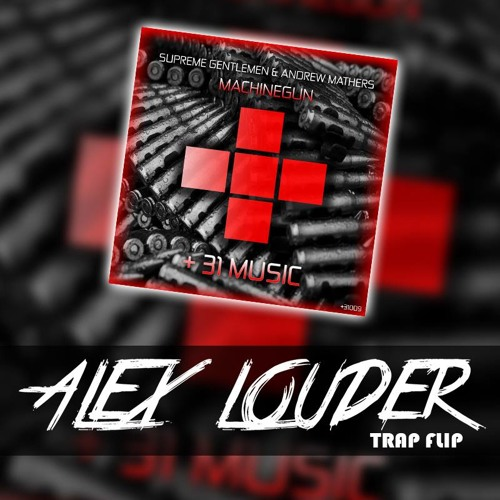 Supreme Gentlemen & Andrew Mathers - Machinegun (Alex Louder Trap Flip)