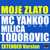 Mc Yankoo Ft. Milica T. - Moje Zlato (Extended Vers)