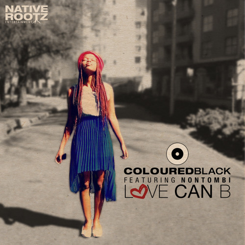 COLOURED BLACK FEAT NONTOMBI - LOVE COULD B ***FREE DOWNLOAD***