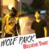 Wolf Pakk - Believe That
