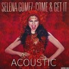 Selena Gomez - Come And Get It (Acoustic)