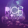 R.I.C.H. Aka Richie Righteous - We On That Feat. Renee Brandt