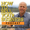 How To Sell Your Business - Raymond MAASKE Introduction
