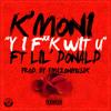 K'Moni (Y I F Wit U) Ft. Lil' Donald