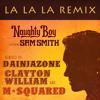 LaLaLa - Naughty Boy ft Sam Smith (DainjaZone X Clayton William X M Squared Remix)
