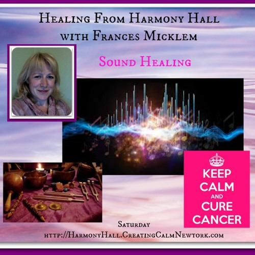 Healing from Harmony Hall with host Frances Micklem - Sound healing for cancer