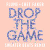 Flume & Chet Faker - Drop the Game (Sweater Beats Remix) [Free Download]