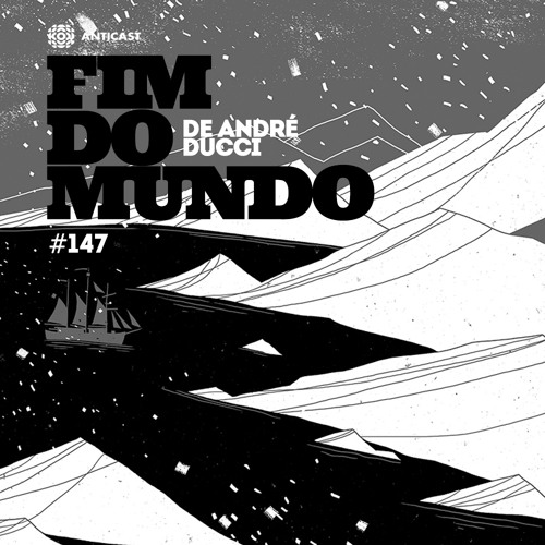 """AntiCast 147 – """"Fim do Mundo"""", de André Ducci"""