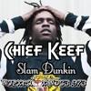 Chief Keef - Slam Dunkin' ( @Opxra___ X @dc3_973 ) #BTA #EMG