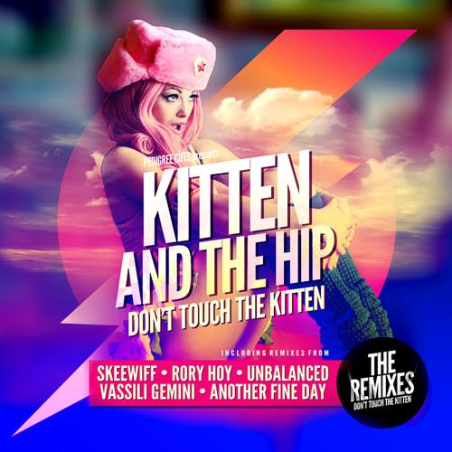 Kitten & The Hip - Don't Touch the Kitten (UnBalanced Remix)