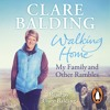 Clare Balding: Walking Home (Audiobook extract) Read by Clare Balding