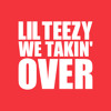 We Takin' Over — Lil Teezy