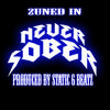 2uned In -Never Sober (Prod. By Static 6 Beatz)