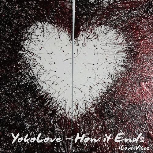 YokoLove - How It Ends  /Love Vibes/
