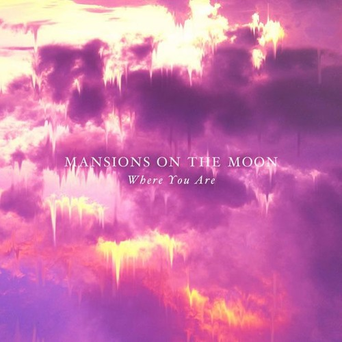WHERE YOU ARE - MANSIONS ON THE MOON - Prod. TRAKGIRL + MOTM