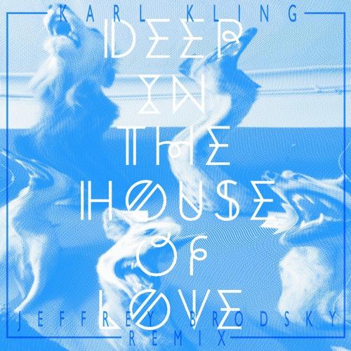 Karl Kling - Deep In The House Of Love (Jeffrey Brodsky Remix)
